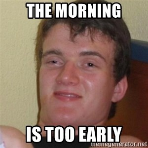 Stoner Stanley - the morning is too early
