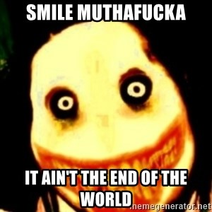 Tipical dream - smile muthafucka it ain't the end of the world