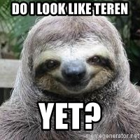 Sexual Sloth - Do i look like teren Yet?