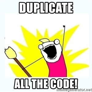 All the things - Duplicate All the code!