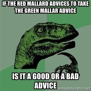 Velociraptor Xd - if the red mallard advices to take the green mallar advice is it a good or a bad advice