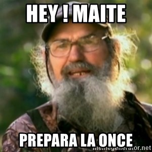 Duck Dynasty - Uncle Si  - hey ! maite  prepara la once