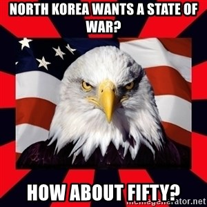 Bald Eagle - North Korea wants a state of war? how about fifty?