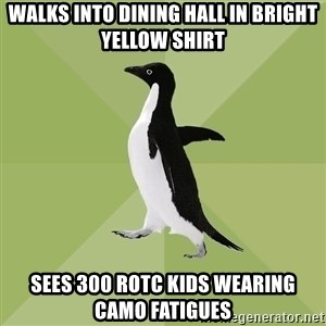 Socially Average Penguin - Walks into dining hall in bright yellow shirt sees 300 rotc kids wearing camo fatigues