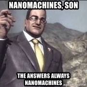 Nanomachines, son - Nanomachines, son The answers always nanomachines