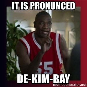 Dikembe Mutombo - it is pronunced de-kim-bay