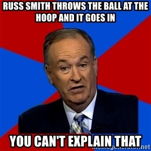 Bill O'Reilly Proves God - Russ smith throws the ball at the hoop and it goes in you can't explain that
