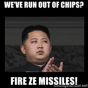 Kim Jong-hungry - we've run out of chips? FIRE ZE MISSILES!