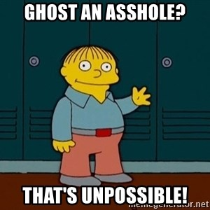 Ralph Wiggum - Ghost an asshole? That's unpossible!