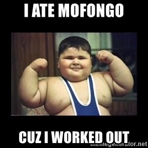 Fat kid - I ate mofongo Cuz I worked out