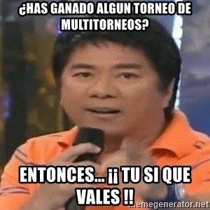 willie revillame you dont do that to me - ¿has ganado algun torneo de multitorneos? Entonces... ¡¡ tu si que vales !!
