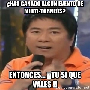 willie revillame you dont do that to me - ¿has ganado algun evento de multi-torneos? entonces... ¡¡TU si que vales !!