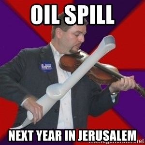FiddlingRapert - oil spill Next Year in Jerusalem