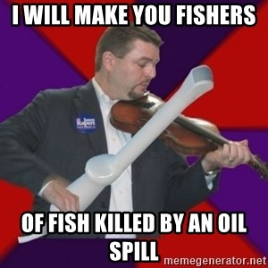 FiddlingRapert - i will make you fishers of fish killed by an oil spill