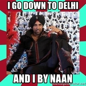 Indian gangster wannabe - I GO DOWN TO DELHI  AND I BY NAAN
