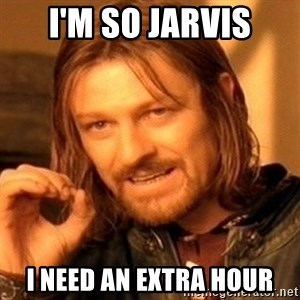 One Does Not Simply - I'm so jarvis I need an extra hour