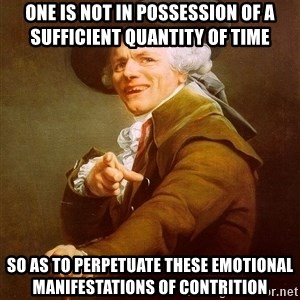 Joseph Ducreux - One is not in possession of a sufficient quantity of time so as to perpetuate these emotional manifestations of contrition