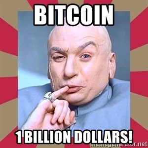Dr. Evil - Bitcoin 1 billion Dollars!