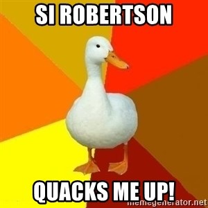 Technologically Impaired Duck - Si Robertson quacks me up!