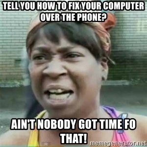 Sweet Brown Meme - Tell you how to fix your computer over the phone? Ain't nobody got time Fo that!