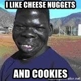 Niggest - I lIke cheese nUggets And Cookies