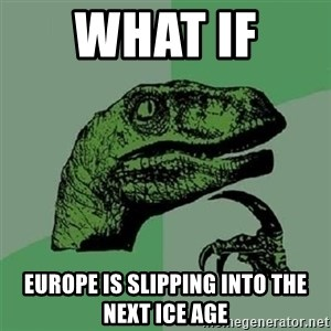 Velociraptor Xd - What if  EUROPE is slipping into the next ICE AGE
