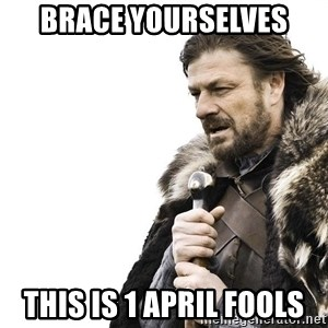Winter is Coming - brace yourselves this is 1 april fools