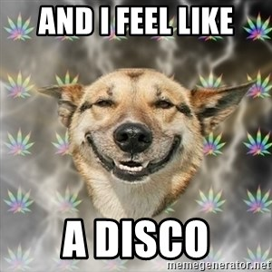 Stoner Dog - AND I FEEL LIKE A DISCO