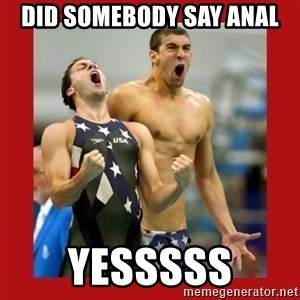 Ecstatic Michael Phelps - DID SOMEBODY SAY ANAL YESSSSS