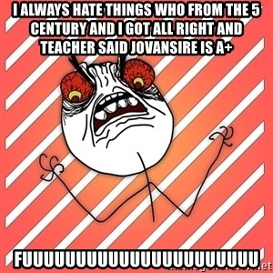 iHate - i always hate things who from the 5 century and i got all right and teacher said jovansire is a+  fuuuuuuuuuuuuuuuuuuuuuu