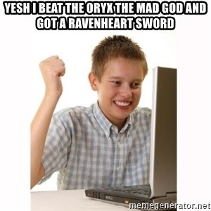 Computer kid - yesh i beat the oryx the mad god and got a ravenheart sword