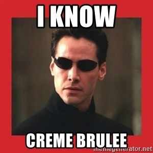 Neo Matrix - I know creme brulee