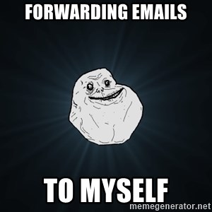 Forever Alone - Forwarding emails to myself