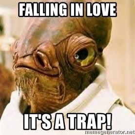 Admiral Ackbar - Falling in Love It's a trap!