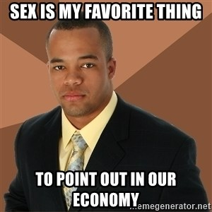 Successful Black Man - SEX IS MY FAVORITE THING TO POINT OUT IN OUR ECONOMY