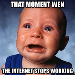 Crying Baby - that moment wen the internet stops working