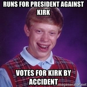 Bad Luck Brian - runs for president against kirk votes for kirk by accident