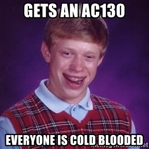 Bad Luck Brian - Gets an ac130 everyone is cold blooded