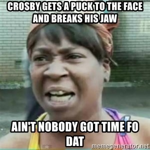 Sweet Brown Meme - Crosby geTs a puck to the face and breaks his jaw Ain't nobody got time fo dat
