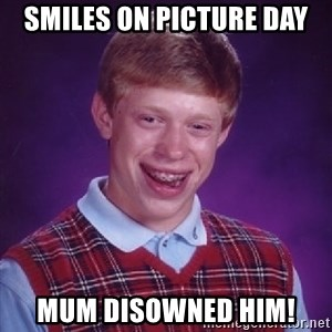 Bad Luck Brian - smiles on picture day mum disowned him!