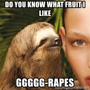 The Rape Sloth - do you know what fruit i like  ggggg-rapes
