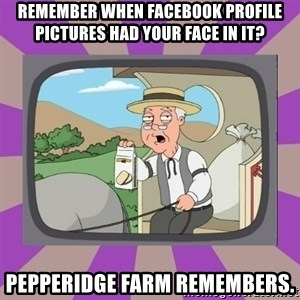 Pepperidge Farm Remembers FG - Remember when facebook profile pictures had your face in it? Pepperidge farm remembers.