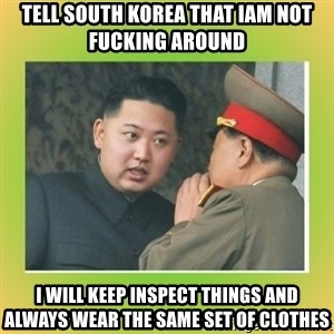 kim joung - Tell south korea that iam not fucking around I will keep inspect things and always wear the same set of clothes