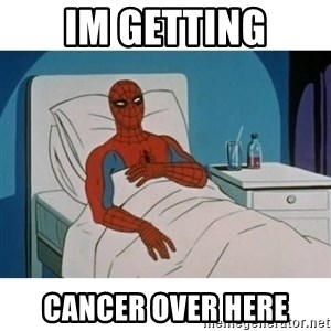 SpiderMan Cancer - Im getting cancer over here