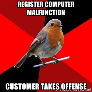 Retail Robin - REGISTER COMPUTER MALFUNCTION CUSTOMER TAKES OFFENSE