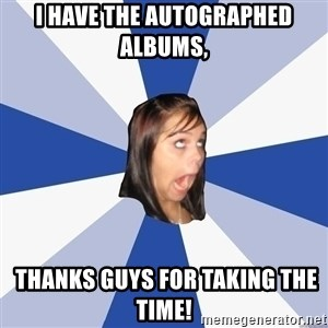 Annoying Facebook Girl - I HAVE THE AUTOGRAPHED ALBUMS,  THANKS GUYS FOR TAKING THE TIME!