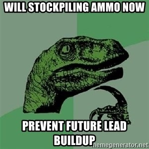 Velociraptor Xd - will stockpiling ammo now prevent future lead buildup