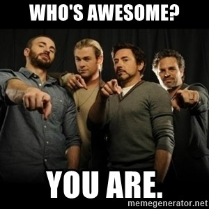 avengers pointing - Who's awesome? you are.