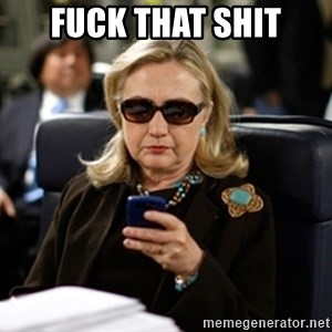 Hillary Text - FUCK THAT SHIT