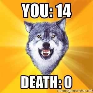 Courage Wolf - you: 14 death: 0